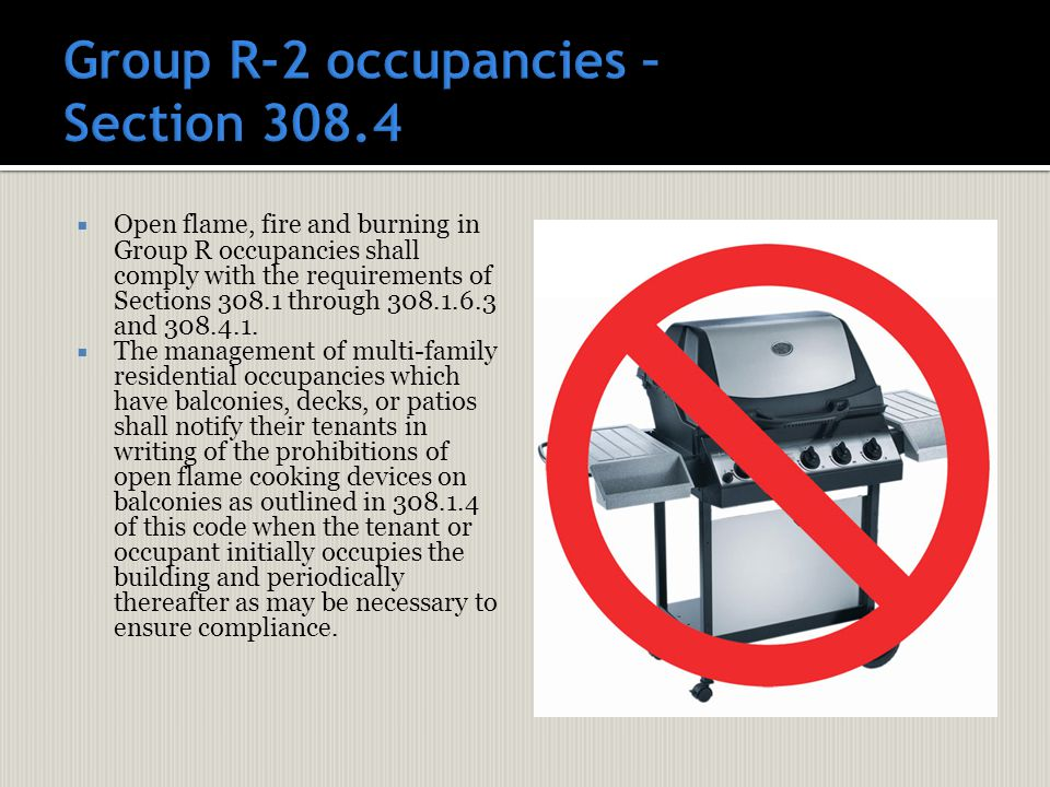  Open flame, fire and burning in Group R occupancies shall comply with the requirements of Sections 308.1 through 308.1.6.3 and 308.4.1.