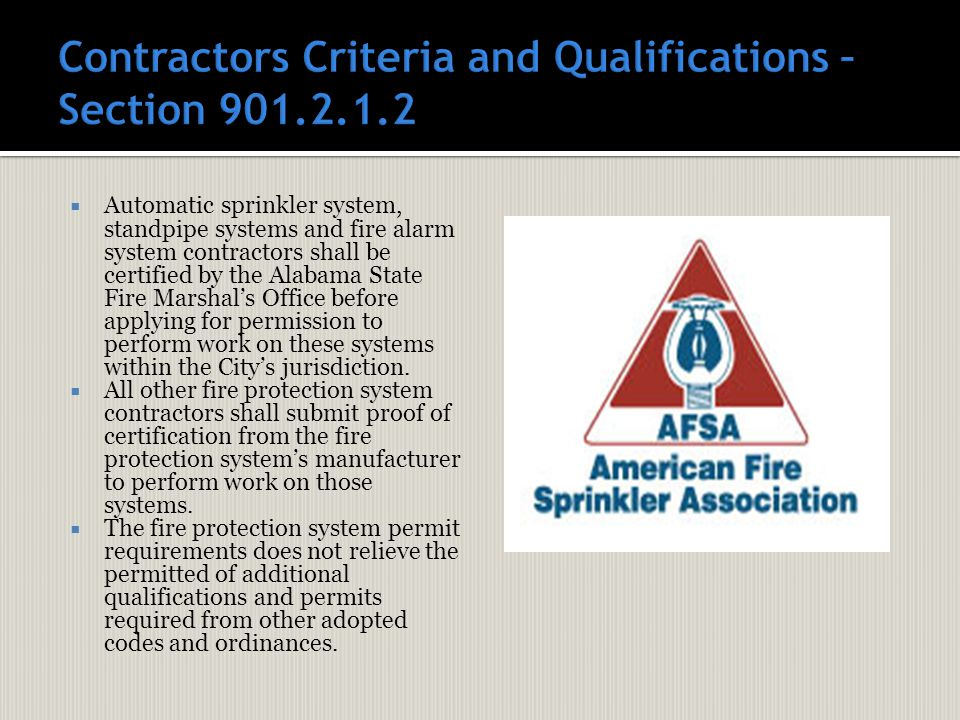  Automatic sprinkler system, standpipe systems and fire alarm system contractors shall be certified by the Alabama State Fire Marshal's Office before applying for permission to perform work on these systems within the City's jurisdiction.