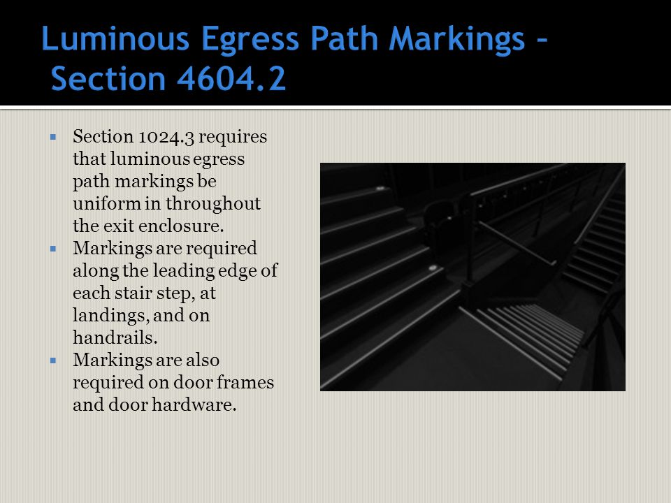  Section 1024.3 requires that luminous egress path markings be uniform in throughout the exit enclosure.