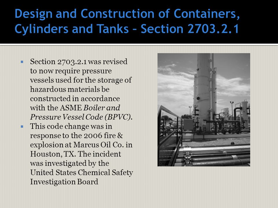  Section 2703.2.1 was revised to now require pressure vessels used for the storage of hazardous materials be constructed in accordance with the ASME Boiler and Pressure Vessel Code (BPVC).