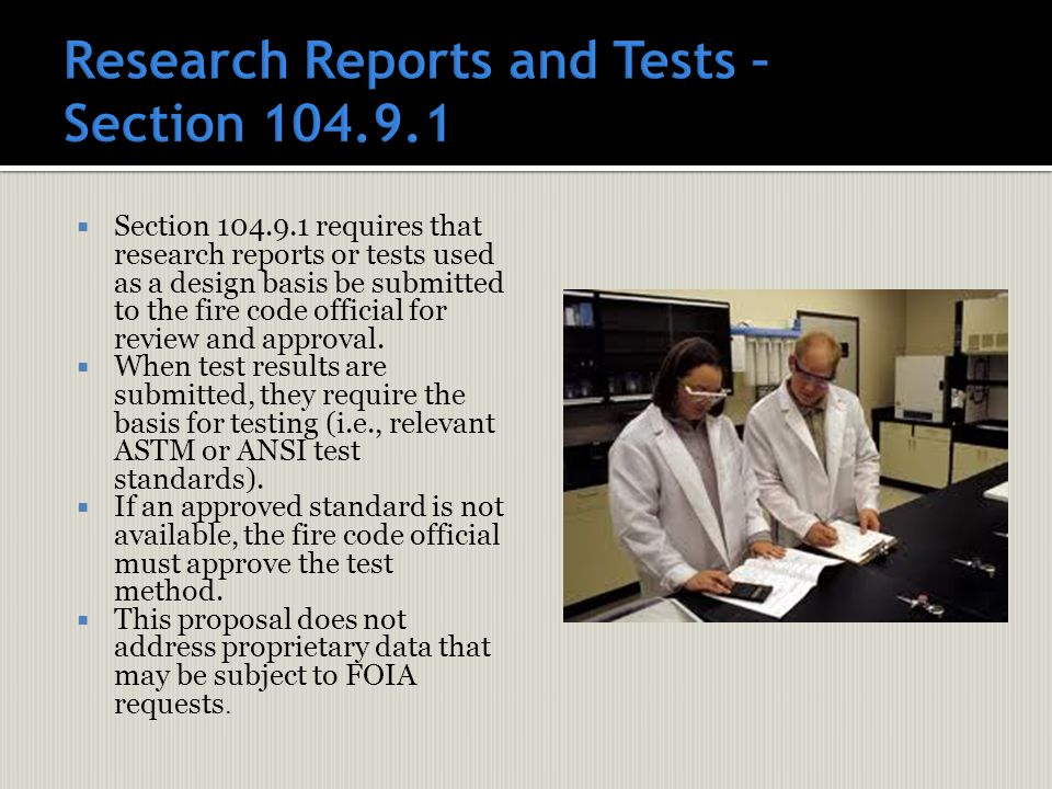  Section 104.9.1 requires that research reports or tests used as a design basis be submitted to the fire code official for review and approval.