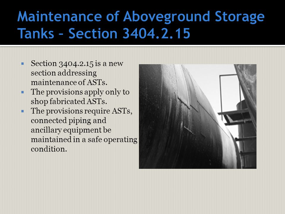  Section 3404.2.15 is a new section addressing maintenance of ASTs.  The provisions apply only to shop fabricated ASTs.  The provisions require AST
