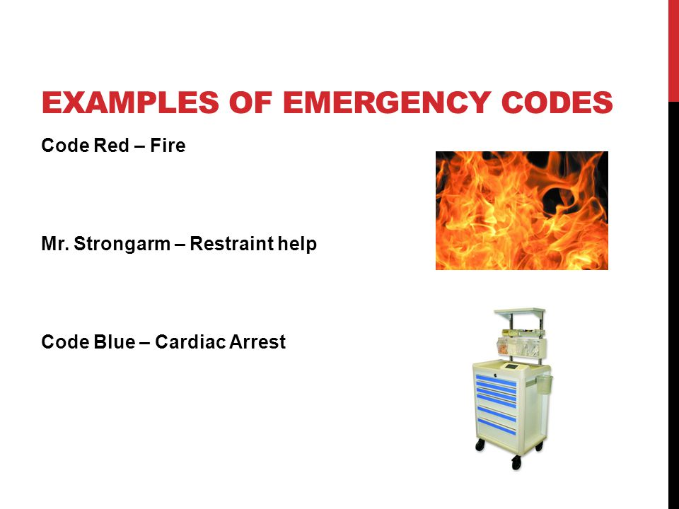 EXAMPLES OF EMERGENCY CODES Code Red – Fire Mr.