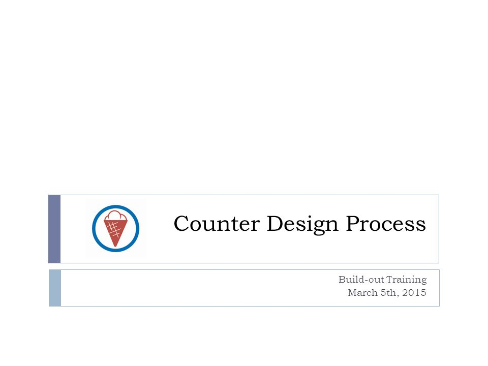 Counter Design Process Build-out Training March 5th, 2015