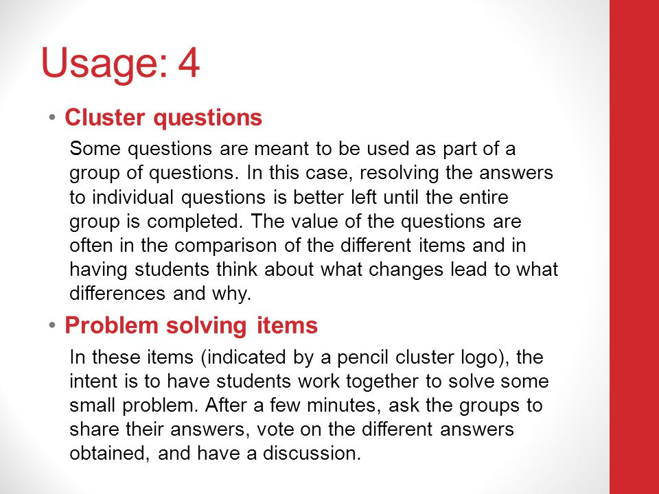 Usage: 4 Cluster questions Some questions are meant to be used as part of a group of questions. In this case, resolving the answers to individual ques