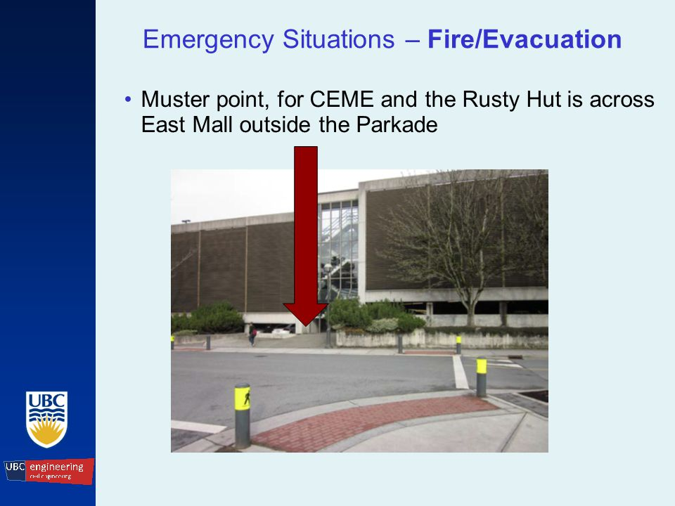 Emergency Situations – Fire/Evacuation Muster point, for CEME and the Rusty Hut is across East Mall outside the Parkade