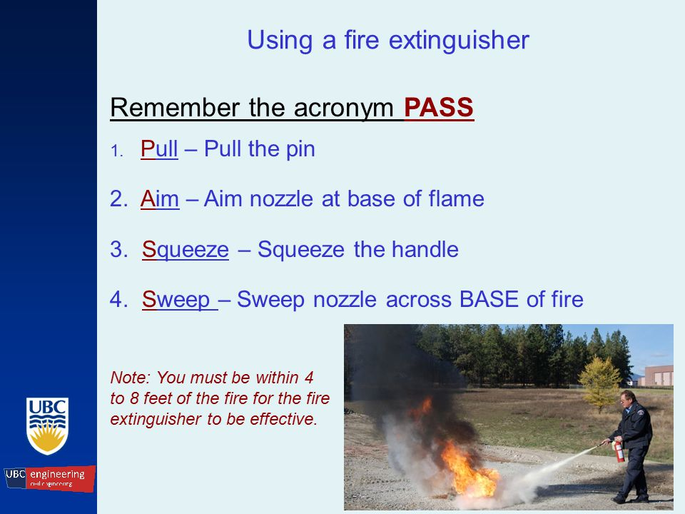 Using a fire extinguisher Remember the acronym PASS 1.