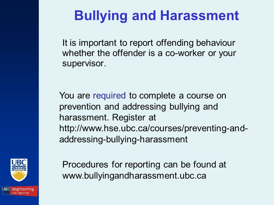 Bullying and Harassment It is important to report offending behaviour whether the offender is a co-worker or your supervisor.