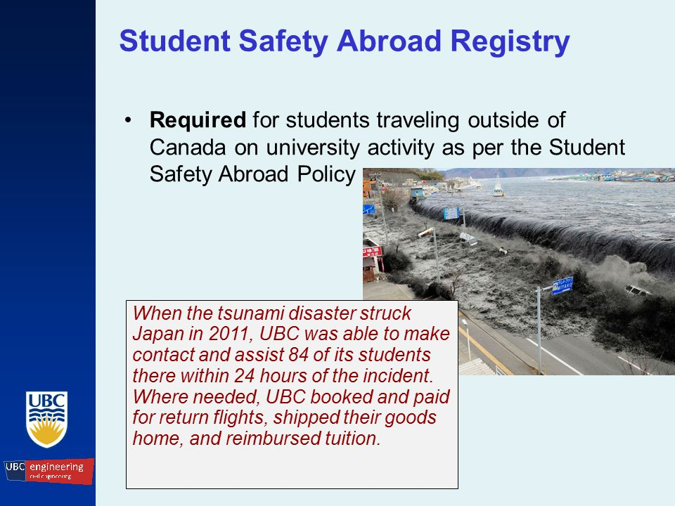 Student Safety Abroad Registry Required for students traveling outside of Canada on university activity as per the Student Safety Abroad Policy.