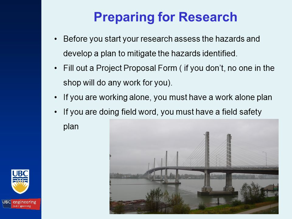 Preparing for Research Before you start your research assess the hazards and develop a plan to mitigate the hazards identified.