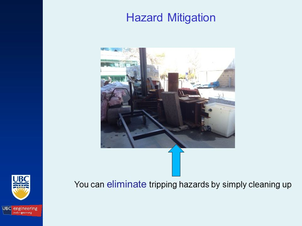 Hazard Mitigation You can eliminate tripping hazards by simply cleaning up