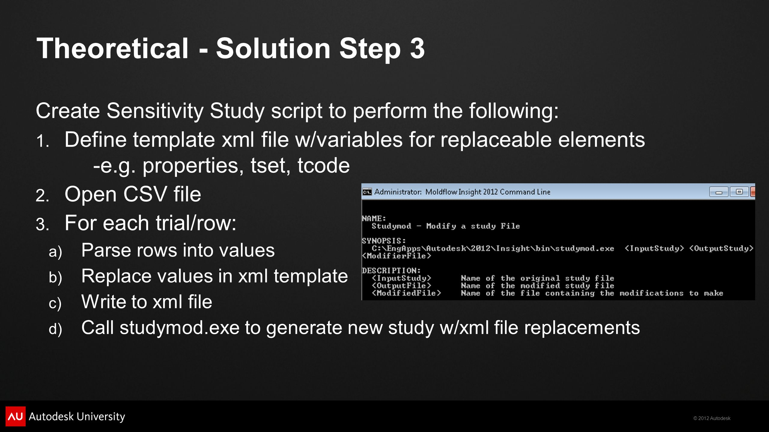 © 2012 Autodesk Create Sensitivity Study script to perform the following: 1. Define template xml file w/variables for replaceable elements -e.g. prope
