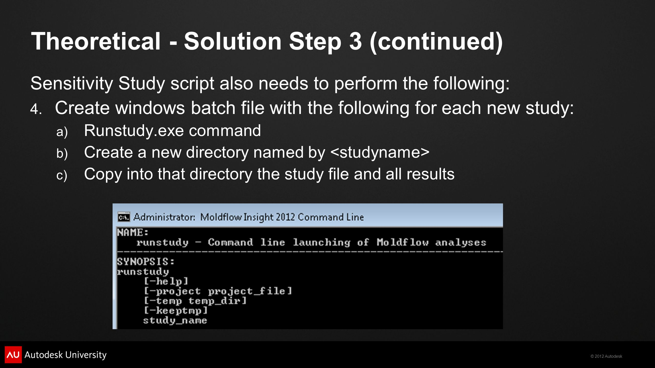 © 2012 Autodesk Sensitivity Study script also needs to perform the following: 4. Create windows batch file with the following for each new study: a) R