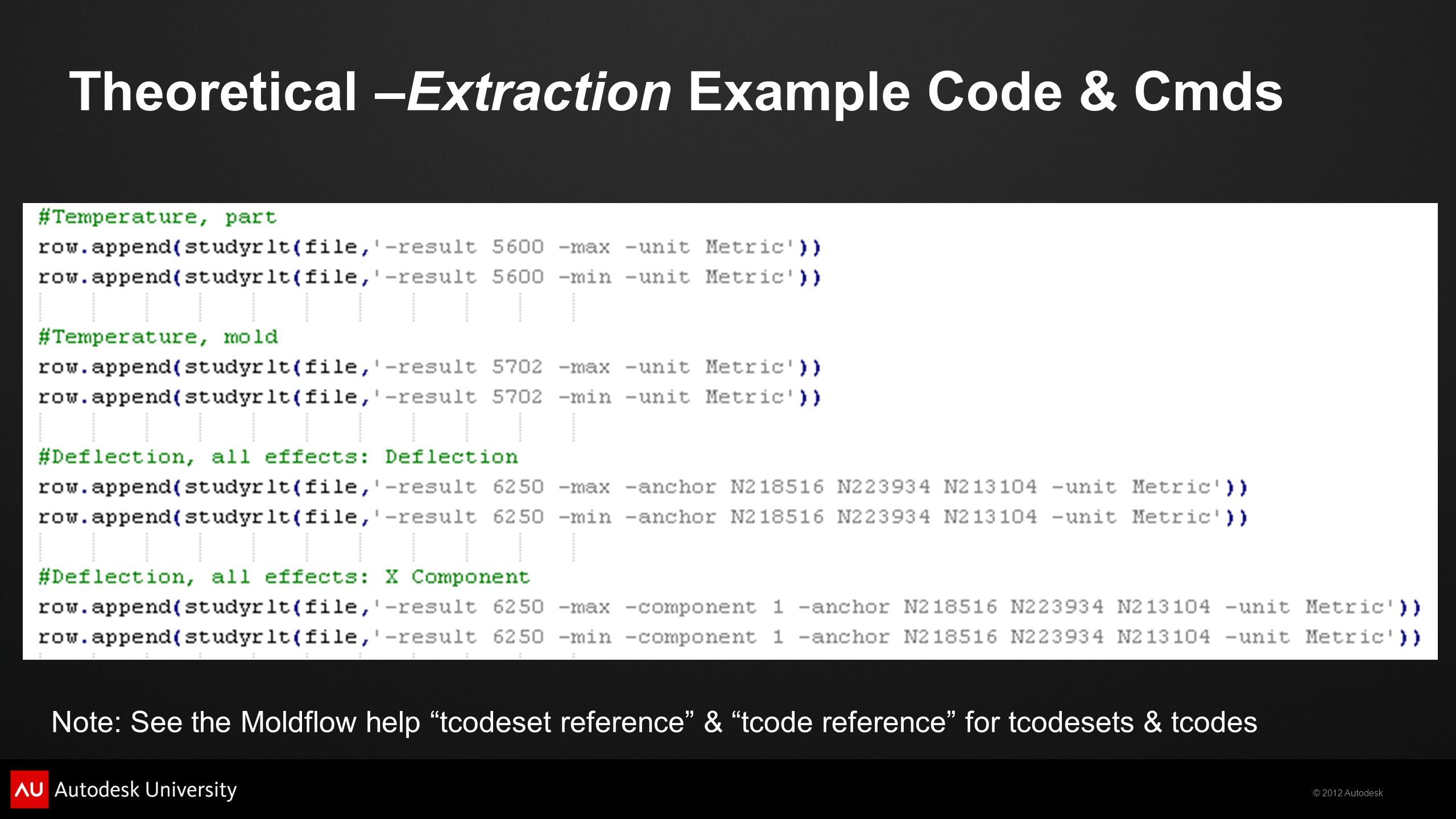 """© 2012 Autodesk Theoretical –Extraction Example Code & Cmds Note: See the Moldflow help """"tcodeset reference"""" & """"tcode reference"""" for tcodesets & tcode"""