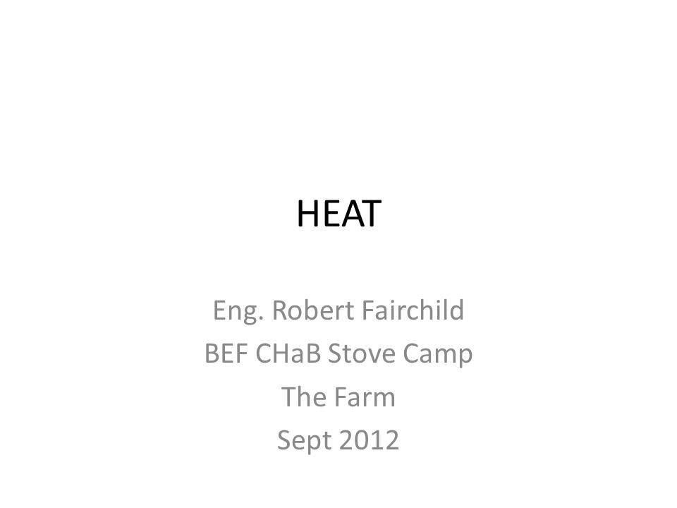 HEAT Eng. Robert Fairchild BEF CHaB Stove Camp The Farm Sept 2012