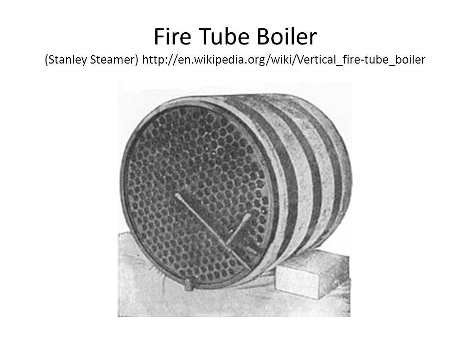 Fire Tube Boiler (Stanley Steamer) http://en.wikipedia.org/wiki/Vertical_fire-tube_boiler