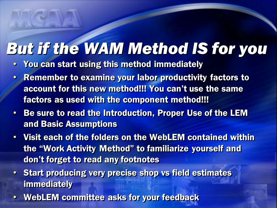 But if the WAM Method IS for you You can start using this method immediately Remember to examine your labor productivity factors to account for this n