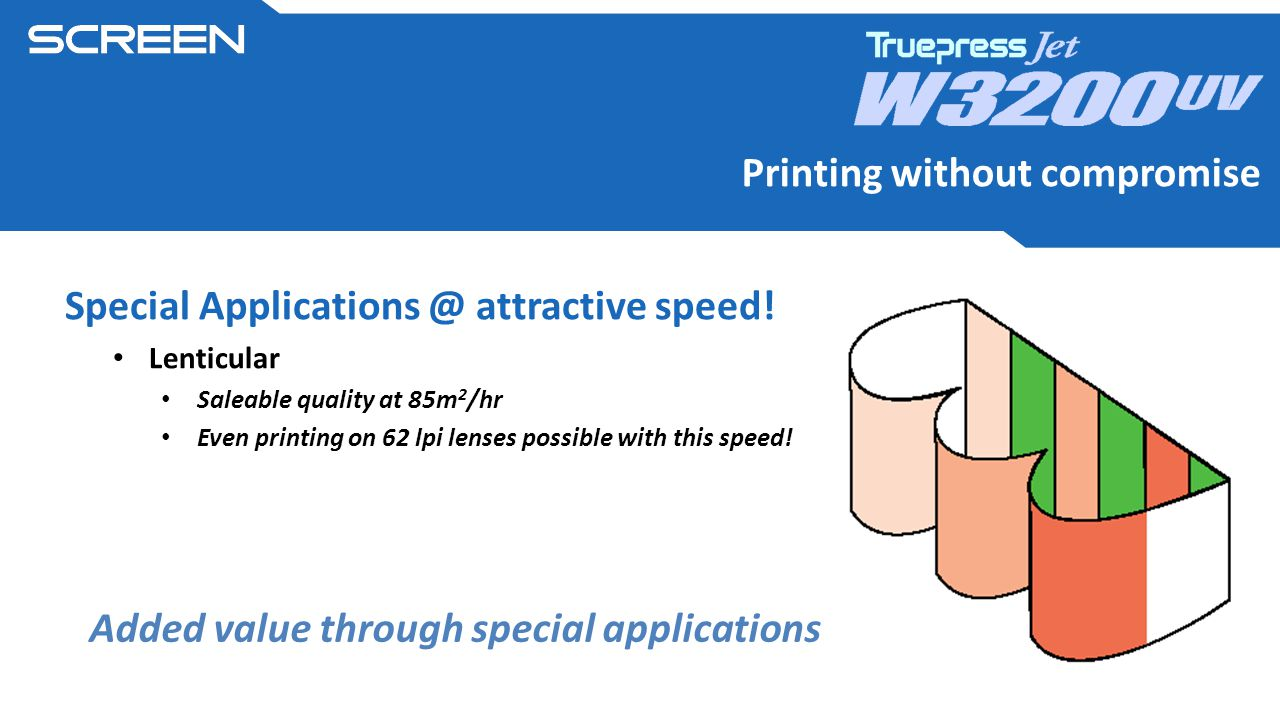 Printing without compromise Special Applications @ attractive speed.