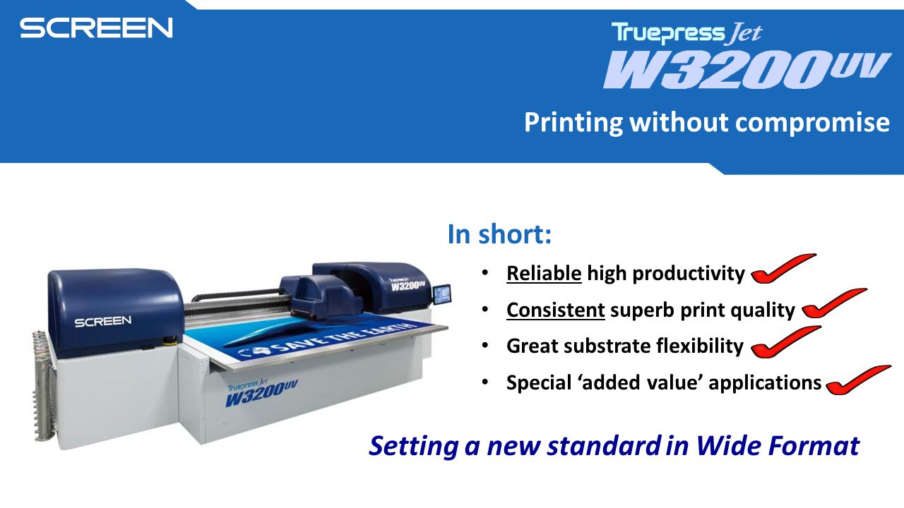 In short: Reliable high productivity Consistent superb print quality Great substrate flexibility Special 'added value' applications Printing without compromise Setting a new standard in Wide Format