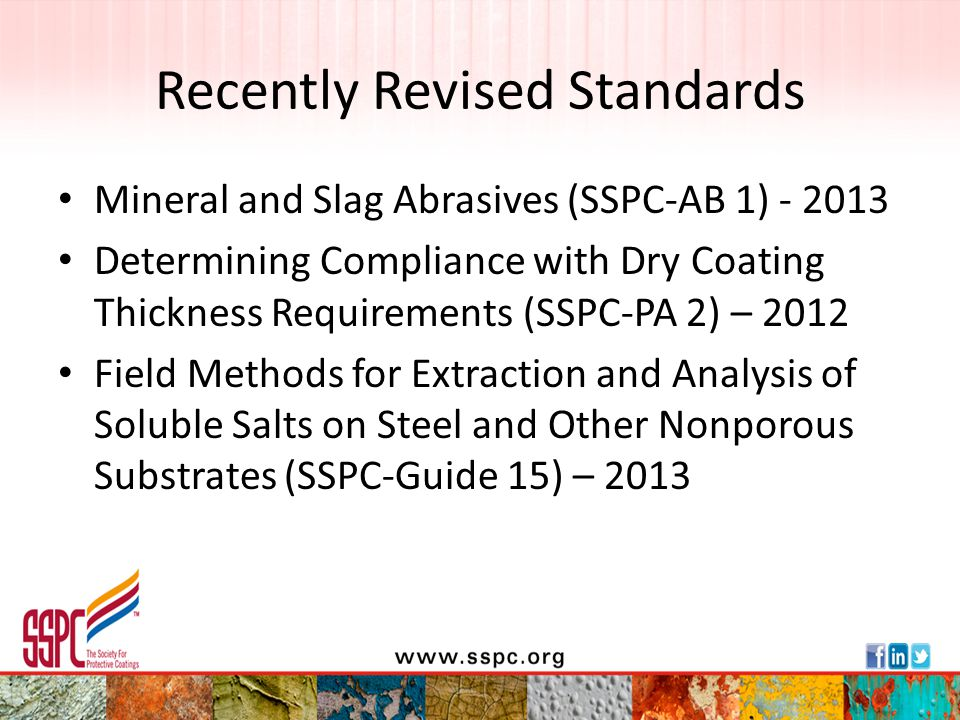 2013 Revisions SSPC-AB 1 Mineral and Slag Abrasives Clarifies requirements for – Qualification testing (supplier responsible) – Conformance testing for verification upon receipt Quality control testing of media in shop or field for oil, conductivity per shift or 12 hour period