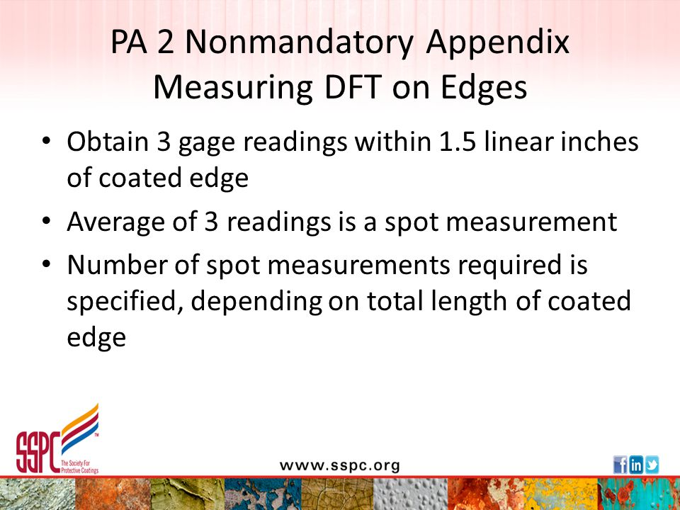 PA 2 Nonmandatory Appendix Measuring DFT on Edges Obtain 3 gage readings within 1.5 linear inches of coated edge Average of 3 readings is a spot measu