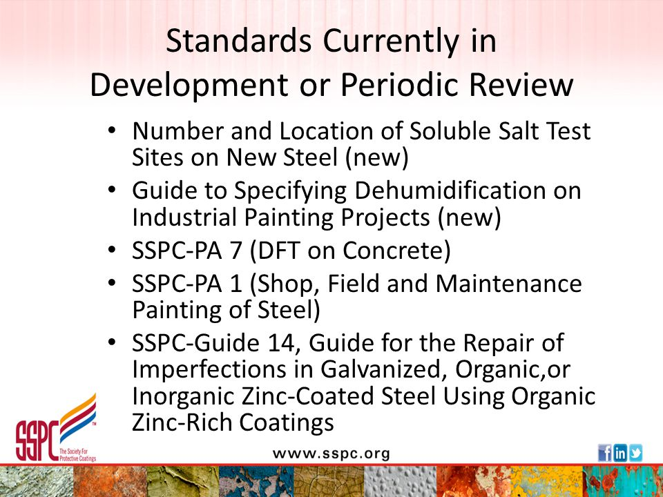 Standards in Revision/Periodic Review SSPC-AB 4, Encapsulated Abrasive (Sponge) SSPC-Paint 20, Zinc Rich Primer Organic and Inorganic SSPC-Paint 42, Epoxy Primer, Performance- Based SSPC-SP 13/NACE No.
