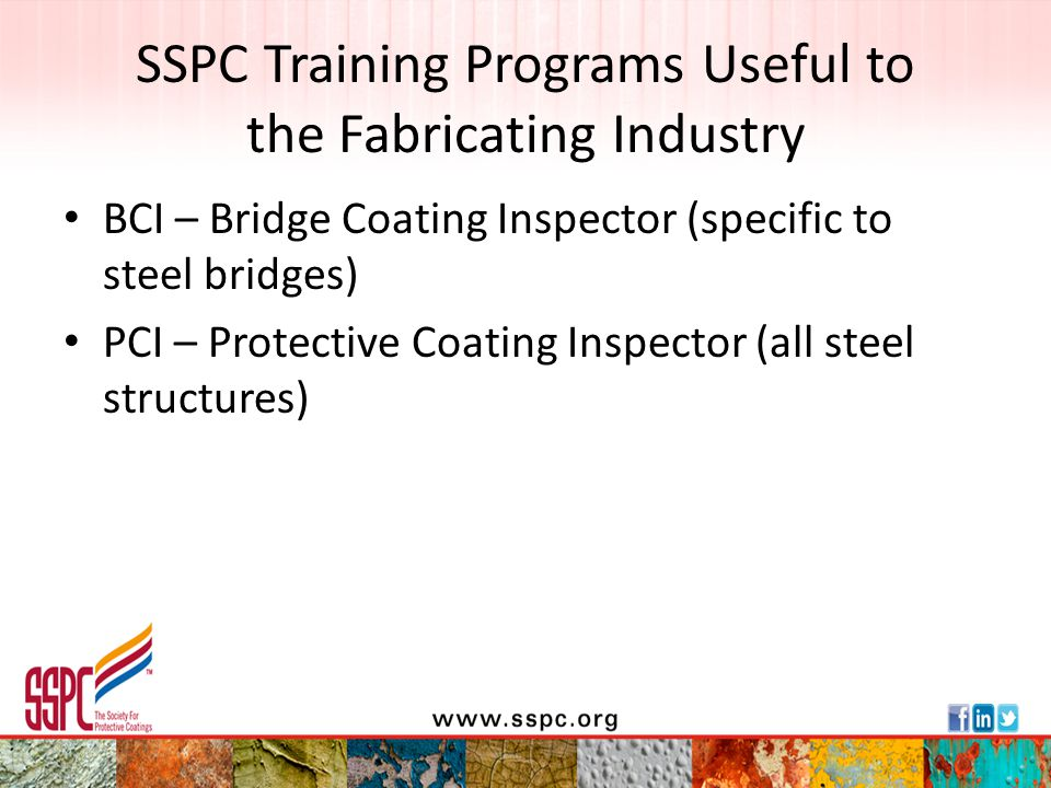 SSPC Training Programs Useful to the Fabricating Industry Bridge Maintenance – Conducting Coating Condition Assessments (new – in person) C-1 Fundamentals of Protective Coatings (e-course or in-person) Developing an Effective Coating Specification (in-person)