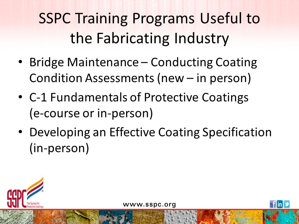 SSPC Training Programs Useful to the Fabricating Industry Bridge Maintenance – Conducting Coating Condition Assessments (new – in person) C-1 Fundamen