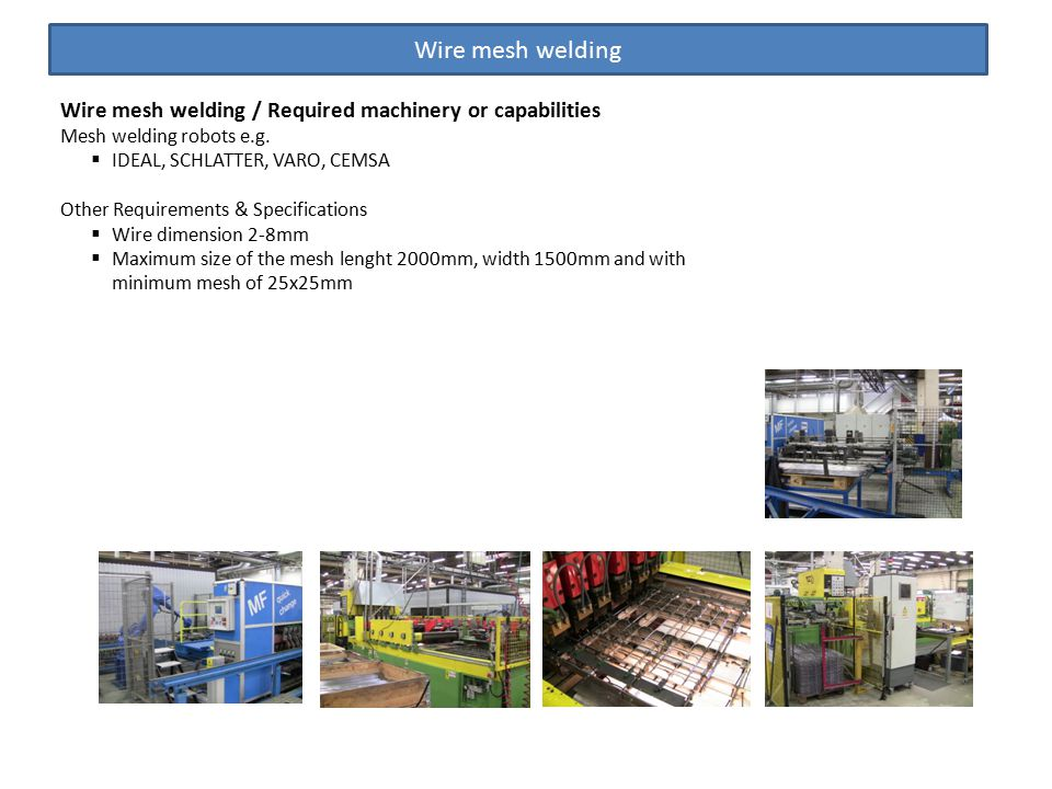 Wire mesh welding Wire mesh welding / Required machinery or capabilities Mesh welding robots e.g.