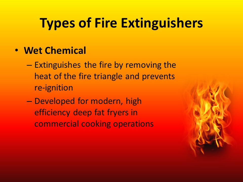 Types of Fire Extinguishers Clean Agent – Include Halon agents and less ozone depleting halocarbon agents – Extinguish the fire by interrupting the chemical reaction of the fire triangle – Primarily used for Class B & C fires