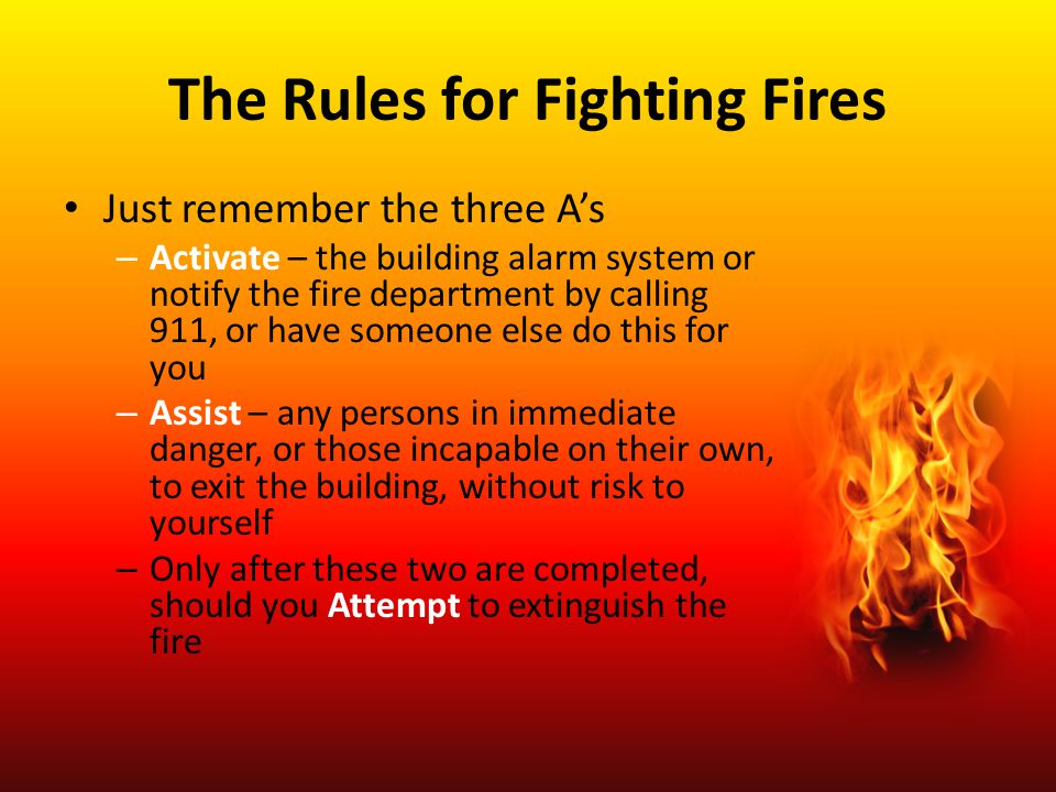 Only Fight a Fire IF the fire is small and contained IF you are safe from toxic smoke IF you have a means of escape IF you instincts tell you it's OK