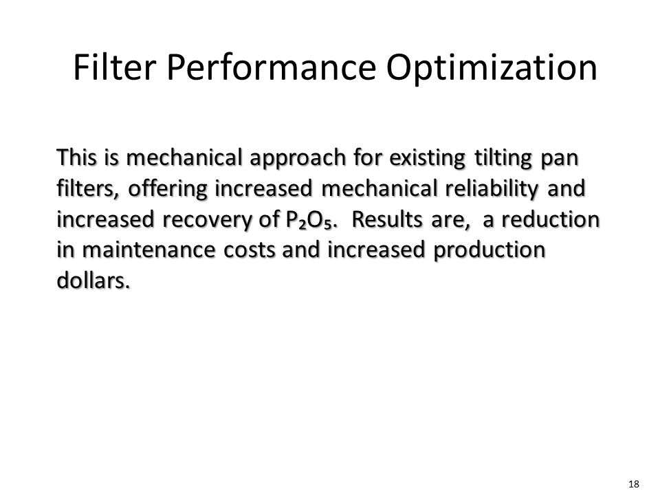 Filter Performance Optimization This is mechanical approach for existing tilting pan filters, offering increased mechanical reliability and increased recovery of P₂O₅.