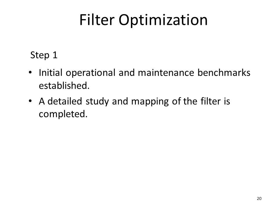 Filter Optimization Step 1 Initial operational and maintenance benchmarks established.