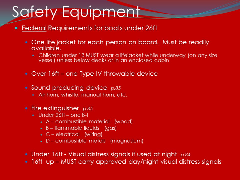 Safety Equipment Federal Requirements for boats under 26ft One life jacket for each person on board.