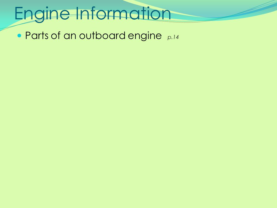 Engine Information Parts of an outboard engine p.14