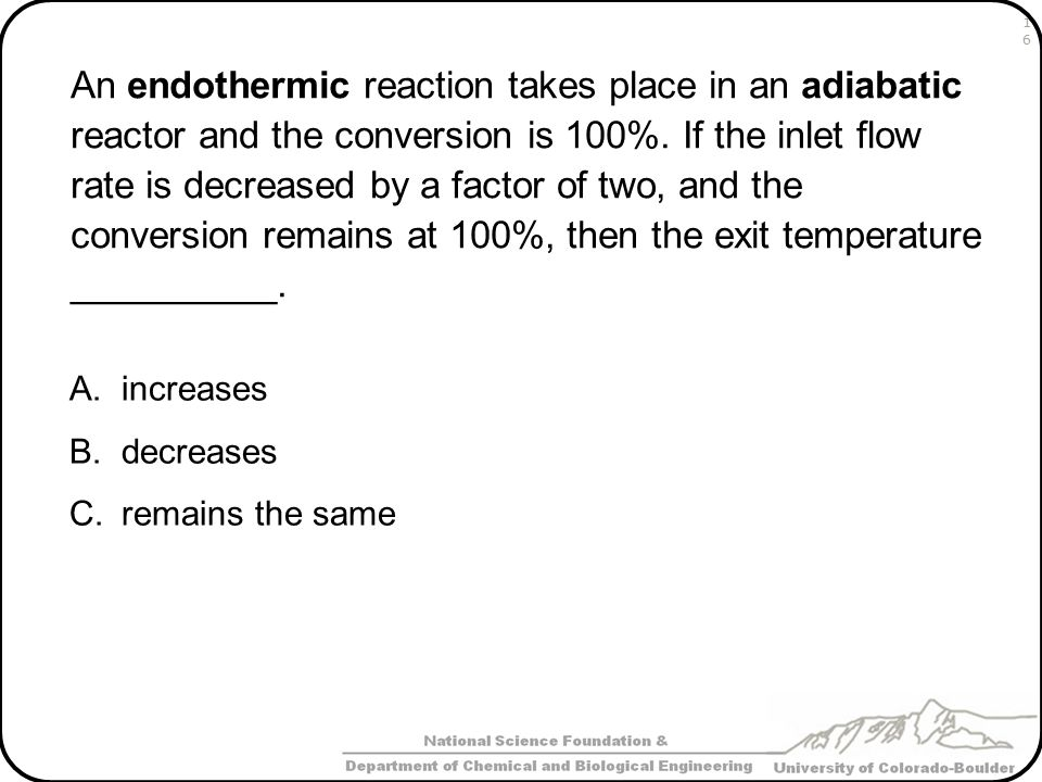 An endothermic reaction takes place in an adiabatic reactor and the conversion is 100%.