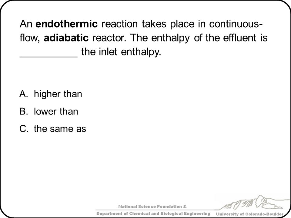 An endothermic reaction takes place in continuous- flow, adiabatic reactor.