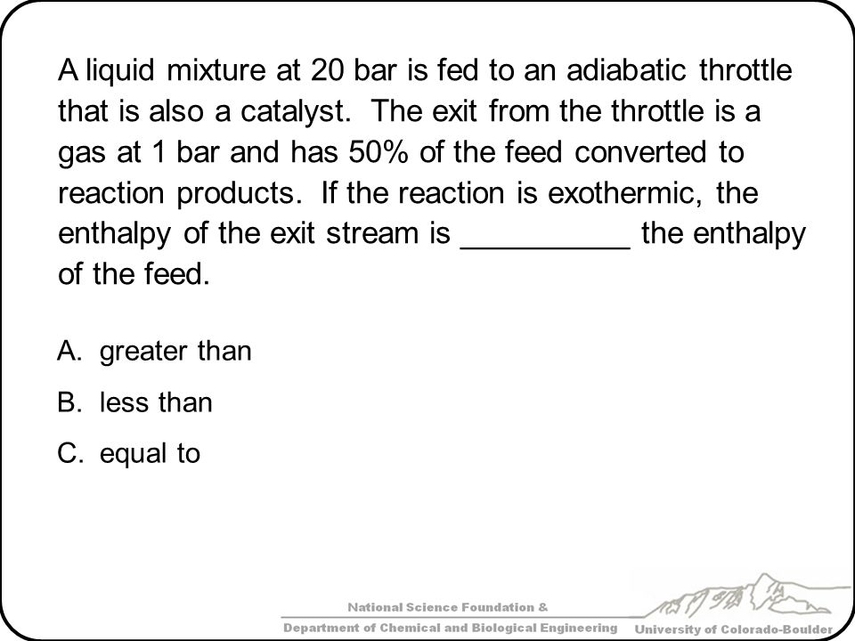 A liquid mixture at 20 bar is fed to an adiabatic throttle that is also a catalyst.