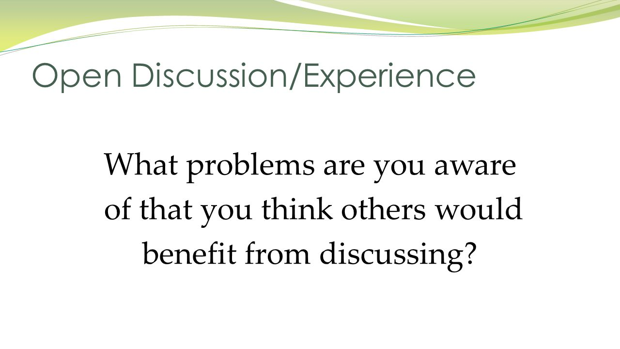 What problems are you aware of that you think others would benefit from discussing.