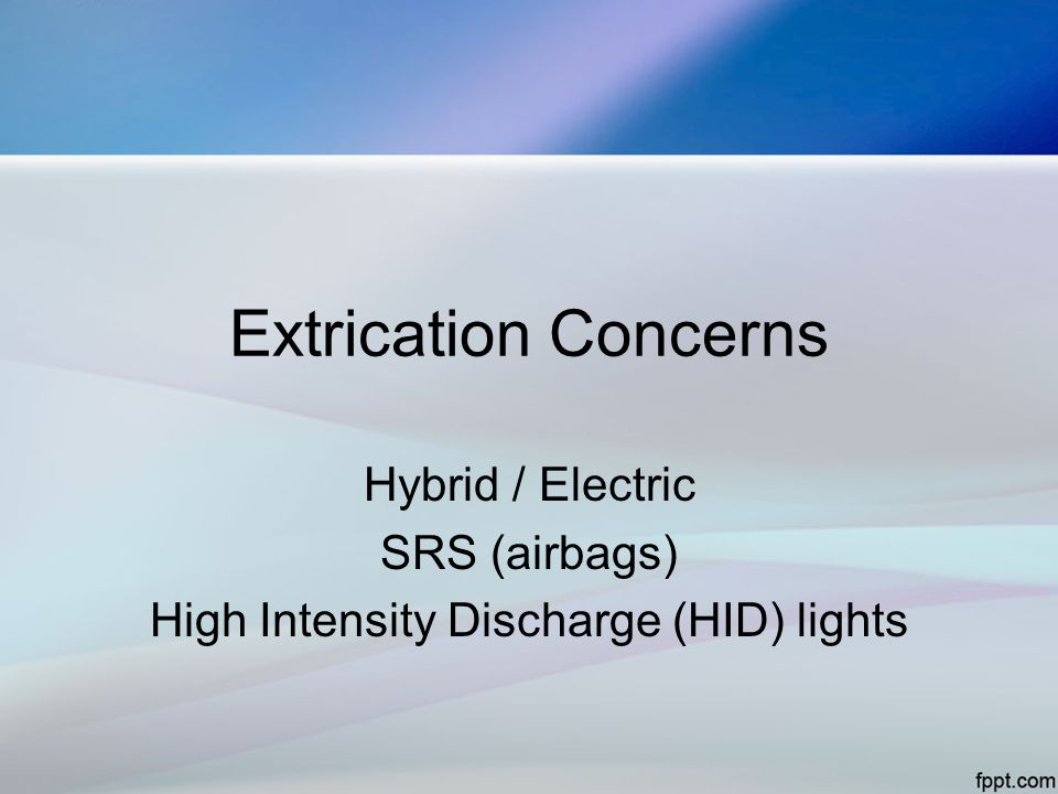 Extrication Concerns Hybrid / Electric SRS (airbags) High Intensity Discharge (HID) lights