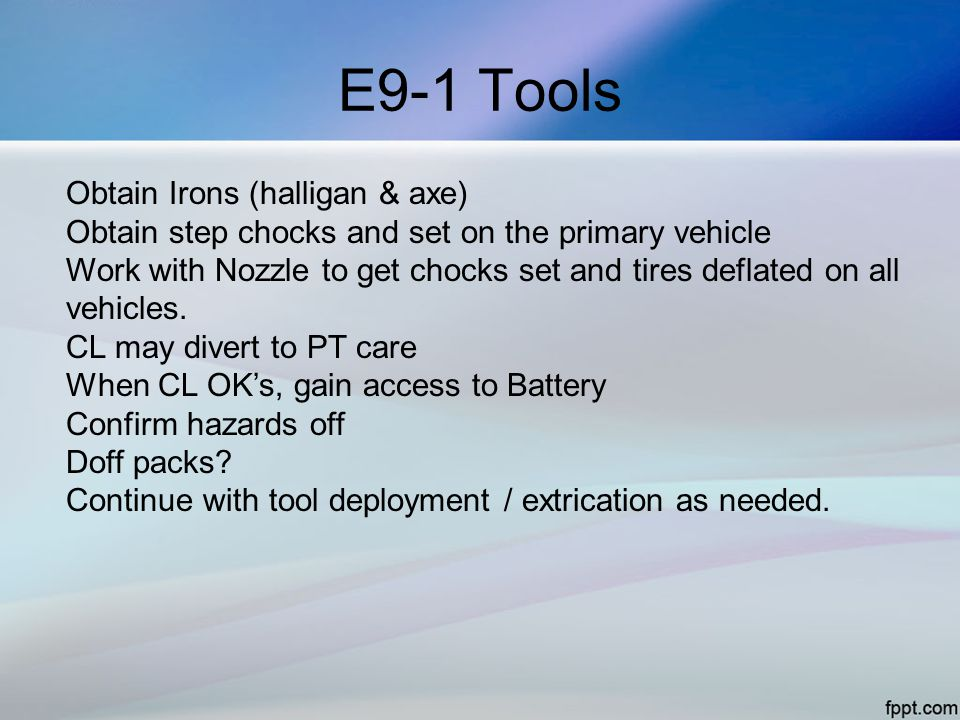 E9-1 Tools Obtain Irons (halligan & axe) Obtain step chocks and set on the primary vehicle Work with Nozzle to get chocks set and tires deflated on al