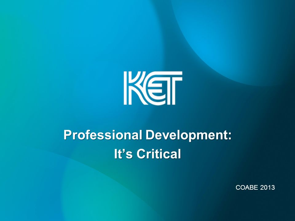 Professional Development: It's Critical COABE 2013
