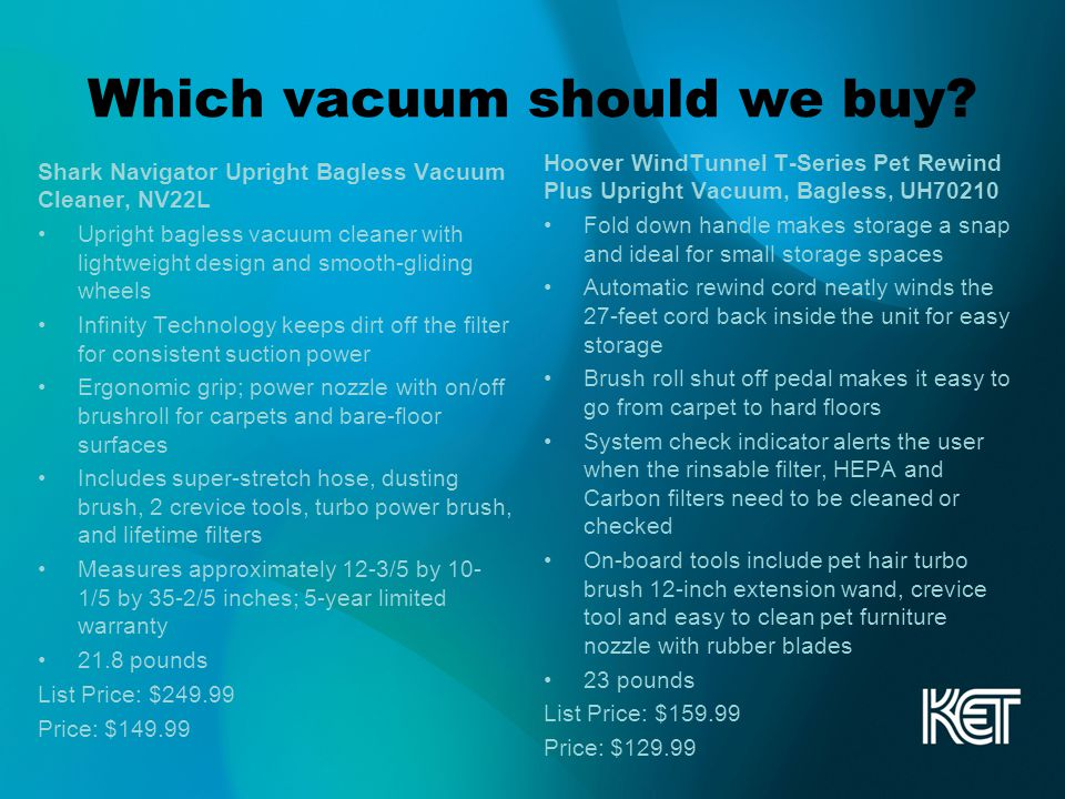 Which vacuum should we buy? Shark Navigator Upright Bagless Vacuum Cleaner, NV22L Upright bagless vacuum cleaner with lightweight design and smooth-gl