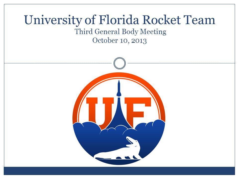 University of Florida Rocket Team Third General Body Meeting October 10, 2013