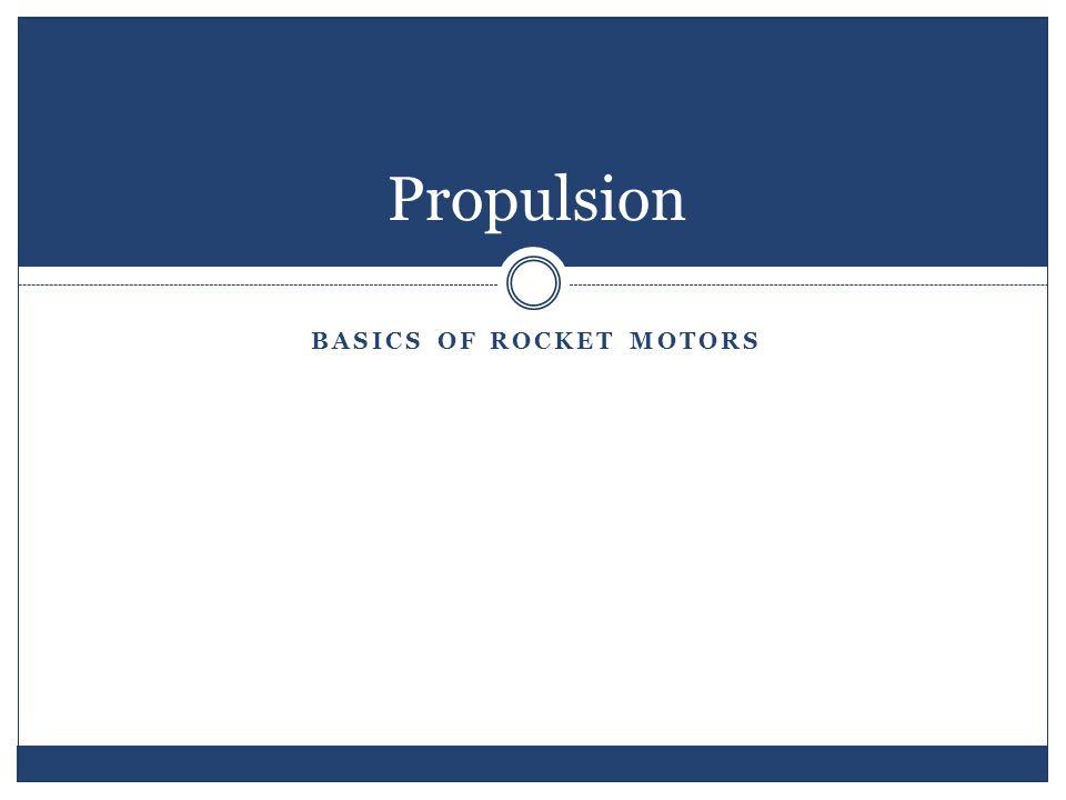 BASICS OF ROCKET MOTORS Propulsion