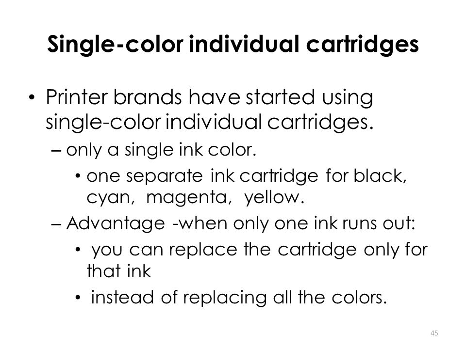 Single-color individual cartridges Printer brands have started using single-color individual cartridges. – only a single ink color. one separate ink c