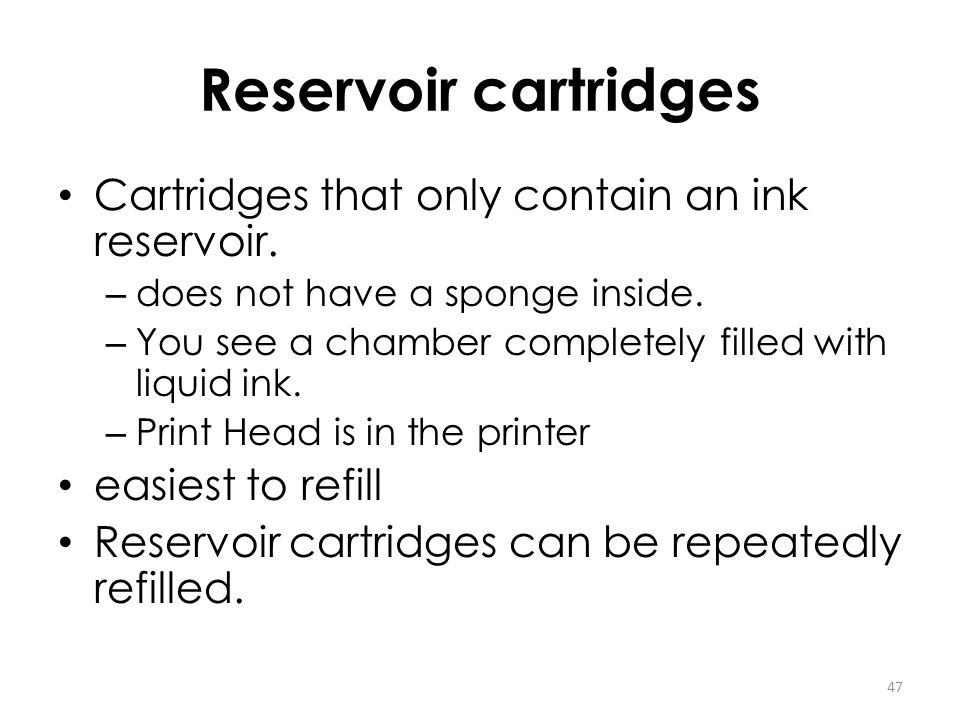 Reservoir cartridges Cartridges that only contain an ink reservoir. – does not have a sponge inside. – You see a chamber completely filled with liquid