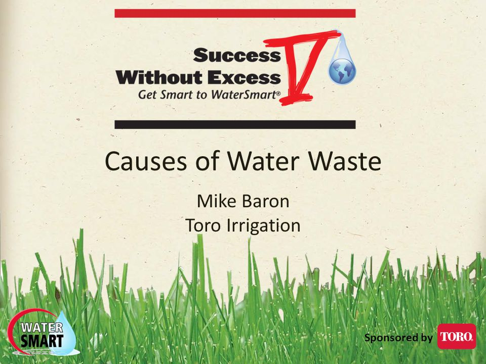 Sponsored by Causes of Water Waste Mike Baron Toro Irrigation