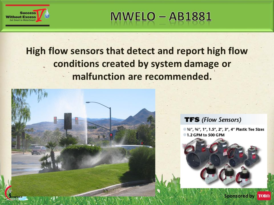 Sponsored by High flow sensors that detect and report high flow conditions created by system damage or malfunction are recommended.