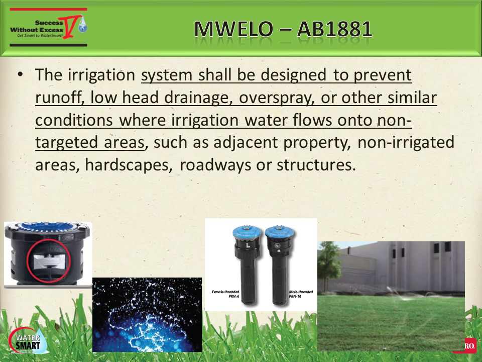 Sponsored by The irrigation system shall be designed to prevent runoff, low head drainage, overspray, or other similar conditions where irrigation water flows onto non- targeted areas, such as adjacent property, non-irrigated areas, hardscapes, roadways or structures.
